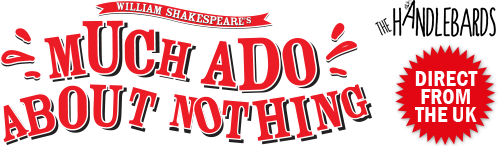 Much Ado About Nothing by The Handlebards. Direct from the UK.